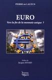 Pierre de Lauzun - Euro - Vers la fin de la monnaie unique ?.