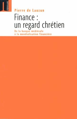 Pierre de Lauzun - Finance : un regard chrétien - De la banque médiévale à la mondialisation financière.