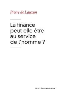 Pierre de Lauzun - La finance peut-elle être au service de l'homme ?.