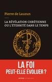 Pierre de Lauzun - La révélation chrétienne ou l'éternité dans le temps - La foi peut-elle évoluer ?.