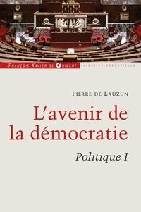 Pierre de Lauzun - Politique - Tome 1, L'avenir de la démocratie.