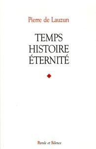 Pierre de Lauzun - Temps, histoire, éternité.