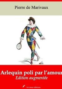 Pierre de Marivaux - Arlequin poli par l'amour – suivi d'annexes - Nouvelle édition 2019.