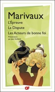 Pierre de Marivaux - L'épreuve ; La dispute ; Les acteurs de bonne foi.
