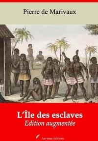 Pierre de Marivaux - L'Île des esclaves – suivi d'annexes - Nouvelle édition 2019.