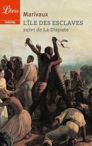 Pierre de Marivaux - L'Ile des esclaves - Suivi de La Dispute.