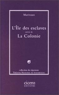 Pierre de Marivaux - L'île des esclaves. suivie de La colonie.
