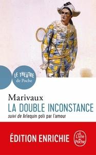 Pierre de Marivaux - La Double Inconstance suivi de Arlequin poli par l'Amour.