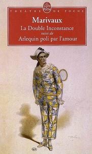 Pierre de Marivaux - La Double Inconstance - Suivi de Arlequin poli par l'amour.