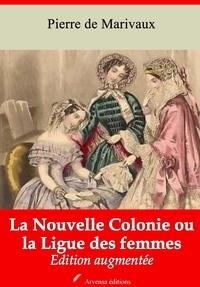 Pierre de Marivaux et Arvensa Editions - La Nouvelle Colonie ou la Ligue des femmes – suivi d'annexes - Nouvelle édition.