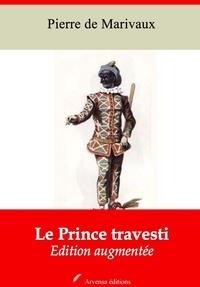 Pierre de Marivaux - Le Prince travesti – suivi d'annexes - Nouvelle édition 2019.