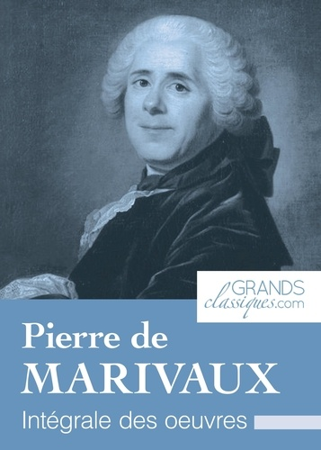 Pierre de Marivaux et  GrandsClassiques.com - Pierre de Marivaux - Intégrale des œuvres.