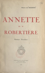 Pierre de Mazenod - Annette de la Robertière, roman vendéen.