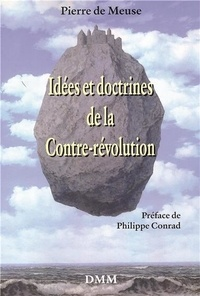 Pierre de Meuse - Idées et doctrines de la Contre-Révolution.