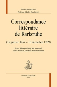 Pierre de Morand et Antoine Maillet-Duclairon - Correspondance littéraire de Karlsruhe - (15 janvier 1757-15 décembre 1759).