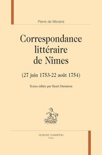 Pierre de Morand - Correspondance littéraire de Nîmes (27 juin 1753-22 août 1754).