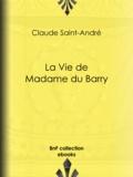 Pierre de Nolhac et Claude Saint-André - La Vie de Madame du Barry.