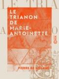 Pierre de Nolhac - Le Trianon de Marie-Antoinette.