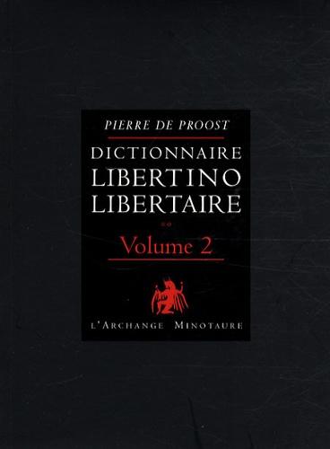 Pierre de Proost - Dictionnaire libertino-libertaire - Tome 2.