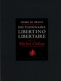 Pierre de Proost - Dictionnaire libertino-libertaire - Tome 1.