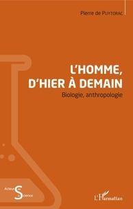 Pierre de Puytorac - L'Homme, d'hier à demain - Biologie, anthropologie.