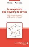 Pierre de Puytorac - La complainte des éleveurs de bovin - Petite histoire d'hommes et de vaches en France.