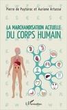 Pierre de Puytorac et Auriane Artusse - La marchandisation actuelle du corps humain.