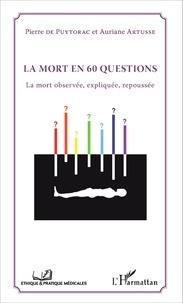 Pierre de Puytorac et Auriane Artusse - La mort en 60 questions - La mort observée, expliquée, repoussée.