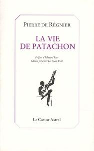 Pierre de Régnier - La vie de Patachon.