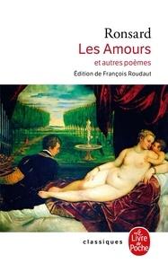 Pierre de Ronsard - Les Amours - Et autres poèmes.