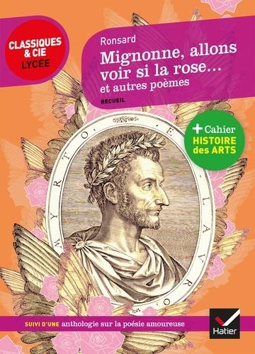 Pierre de Ronsard - Mignonne allons voir si la rose et autres poèmes - suivi d'une anthologie sur la poésie amoureuse.