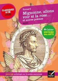 Pierre de Ronsard - Mignonne, allons voir si la rose... et autres poèmes (1552-1578) - Suivi d'une Anthologie sur la poésie amoureuse.