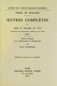 Pierre de Ronsard - Tome I - Odes et bocage de 1550, précédés des Premières Poésies (1547-1549).