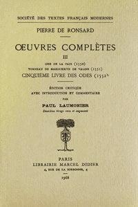 Pierre de Ronsard - Tome III - Ode de la Paix, Tombeau de Marguerite de Valois, Cinquième livre des Odes (1550-1552).