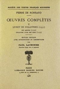 Pierre de Ronsard - Tome V - Livret de Folastries: Les Amours, Cinquième livre des Odes (1553).