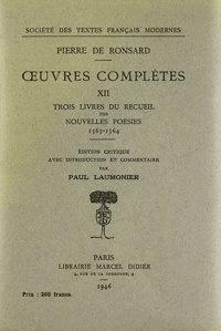 Pierre de Ronsard - Tome XII - Trois livres du recueil des Nouvelles Poésies (1563-1564).