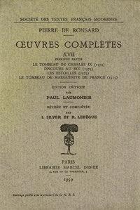 Pierre de Ronsard - Tome XVII - Le Tombeau de Charles IX (1574)... ; Les oeuvres (1578, t. I-VII).