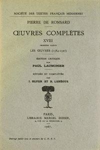 Pierre de Ronsard - Tome XVIII - Les oeuvres (1584-1597); Pièces attribuées, Lettres, Vers et prose en latin.