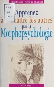 Pierre de Saint-Amand et Lydia Dejanaz - Apprenez à connaître les autres par la morphopsychologie.