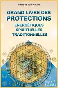 Pierre de Saint-Amand - Grand livre des protections énergétiques, spirituelles et traditionnelles.