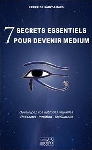 Pierre de Saint-Armand - 7 secrets essentiels pour devenir médium.
