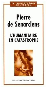 Pierre de Senarclens - L'humanitaire en catastrophe.