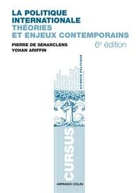 Pierre de Senarclens et Yohan Ariffin - La politique internationale - Théories et enjeux contemporains.