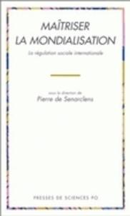 Pierre de Senarclens - Maîtriser la mondialisation - La régulation sociale internationale.