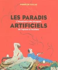 Pierre de Taillac - Les paradis artificiels - L'imaginaire des drogues de l'opium à l'ecstasy.