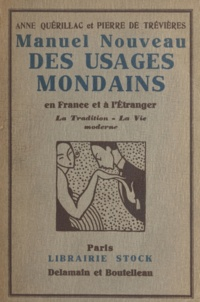 Pierre de Trévières et Anne Quérillac - Manuel nouveau des usages mondains en France et à l'étranger - La tradition, la vie moderne.