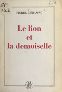 Pierre Debassac - Le lion et la demoiselle - Chronique imaginaire.