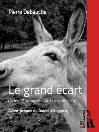Pierre Debauche - Le grand écart ou les 51 nouvelles de la joie de vivre.