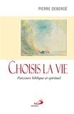 Pierre Debergé - Choisis la vie - Parcours biblique et spirituel.
