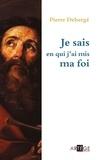 Pierre Debergé - Je sais en qui j'ai mis ma foi.